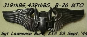 319th BG, 439th BS, Sht Lawrence F Burt, Eng/Gunner, KIA B-26 on 23 Sept.'44